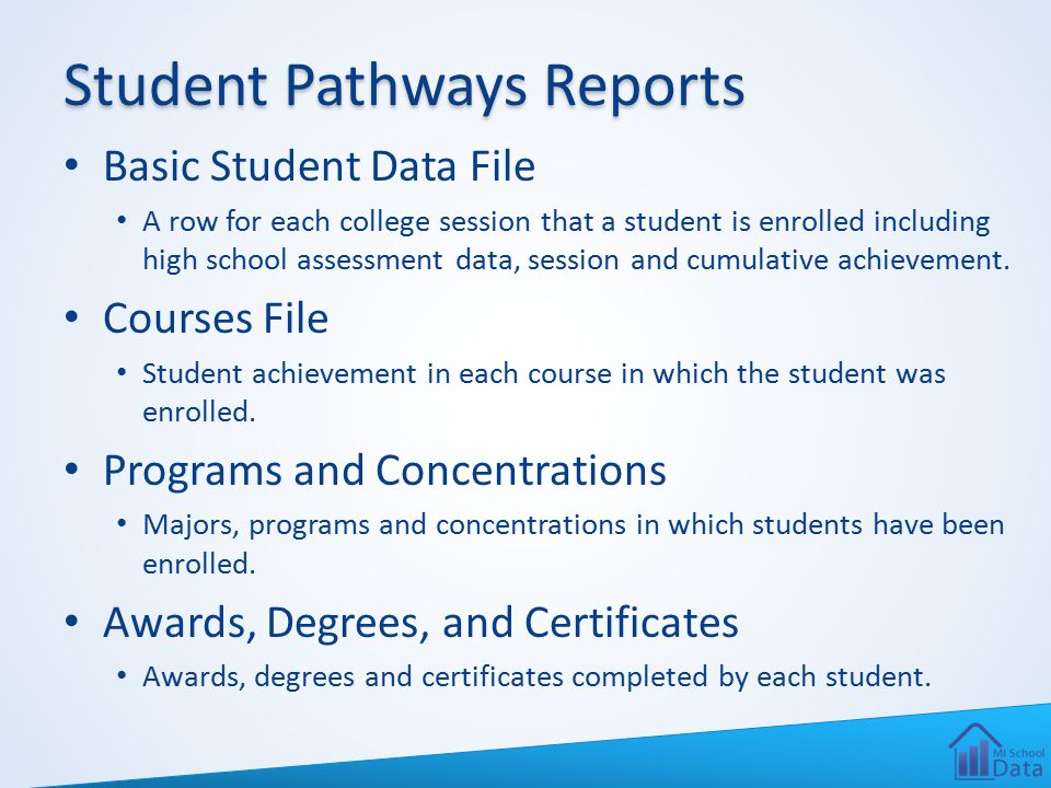 Student Pathways Reports Basic Student Data File A row for each college session that a student is enrolled including high school assessment data, sess