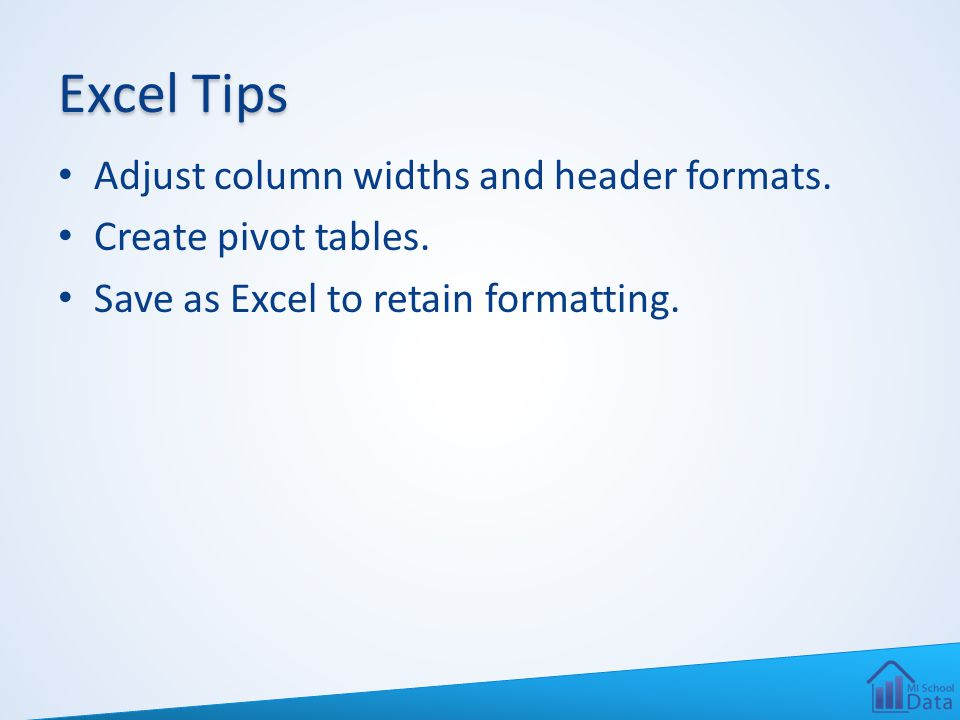 Excel Tips Adjust column widths and header formats. Create pivot tables. Save as Excel to retain formatting.