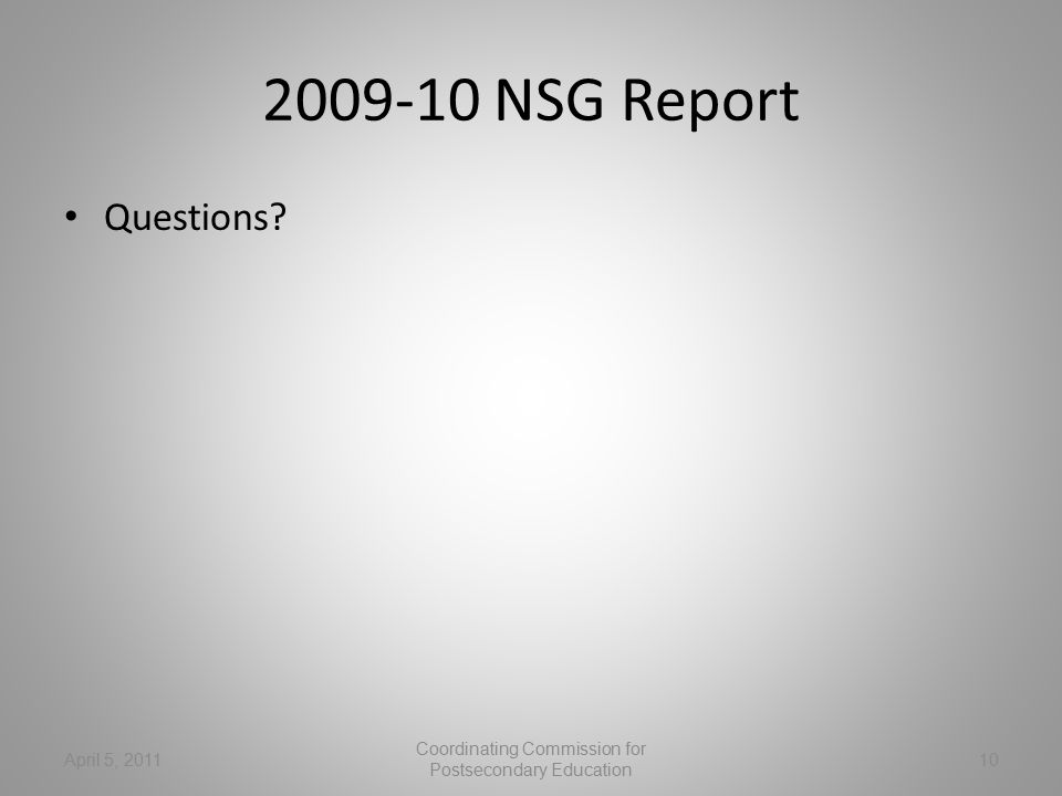 2009-10 NSG Report Questions April 5, 2011 Coordinating Commission for Postsecondary Education 10