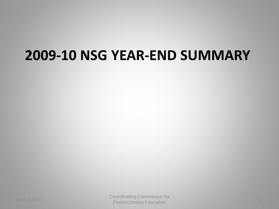 2009-10 NSG YEAR-END SUMMARY April 5, 20112 Coordinating Commission for Postsecondary Education