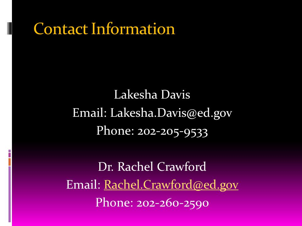 Contact Information Lakesha Davis Email: Lakesha.Davis@ed.gov Phone: 202-205-9533 Dr.