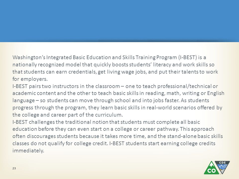 23 Washington's Integrated Basic Education and Skills Training Program (I-BEST) is a nationally recognized model that quickly boosts students' literacy and work skills so that students can earn credentials, get living wage jobs, and put their talents to work for employers.