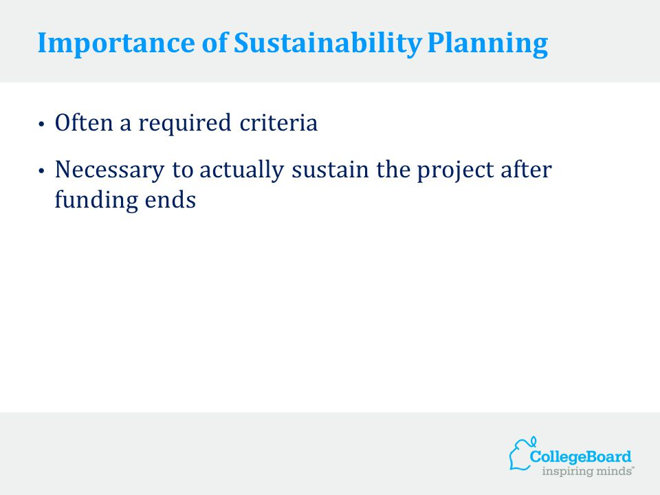 Importance of Sustainability Planning Often a required criteria Necessary to actually sustain the project after funding ends