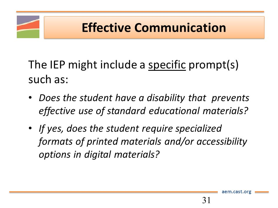 aem.cast.org Effective Communication The IEP might include a specific prompt(s) such as: Does the student have a disability that prevents effective use of standard educational materials.