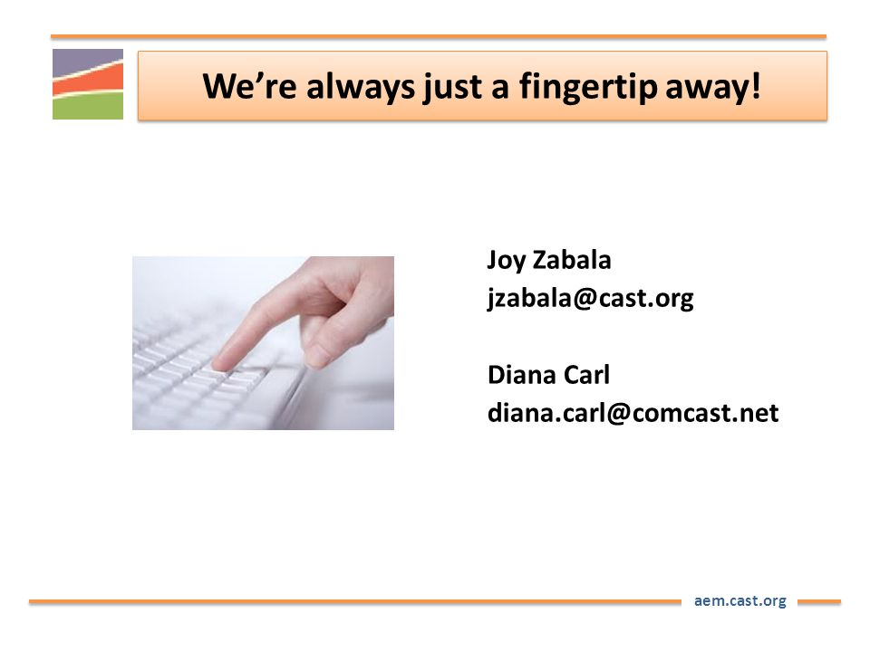aem.cast.org We're always just a fingertip away.