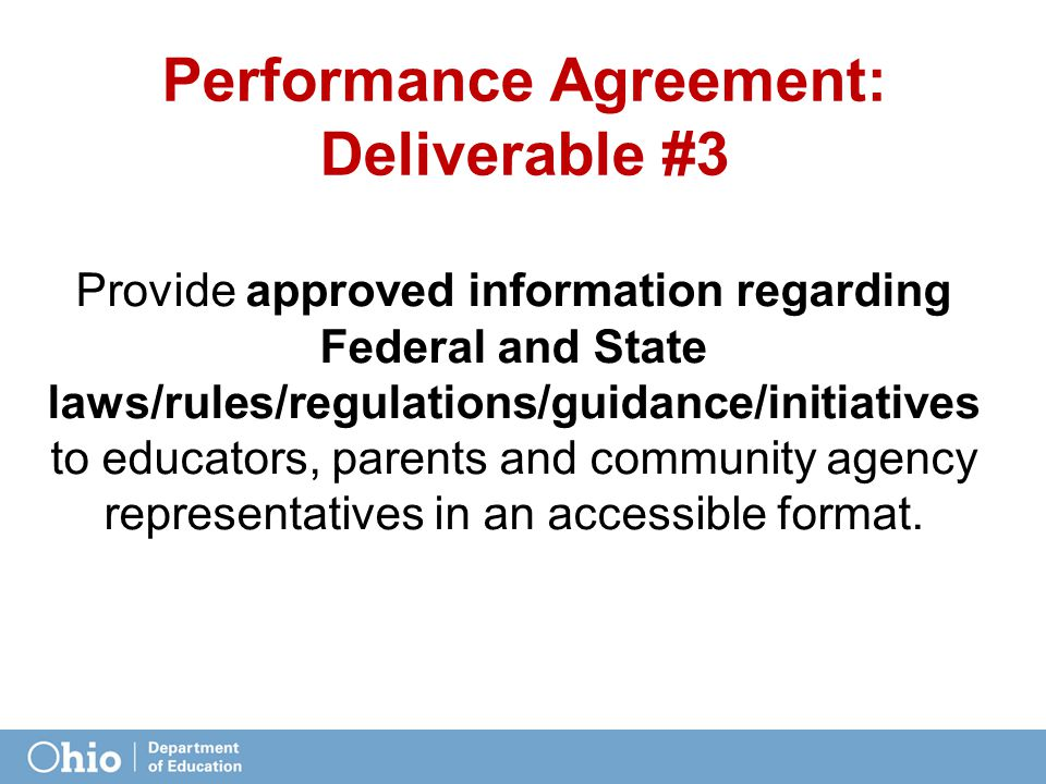 Performance Agreement: Deliverable #3 Provide approved information regarding Federal and State laws/rules/regulations/guidance/initiatives to educators, parents and community agency representatives in an accessible format.