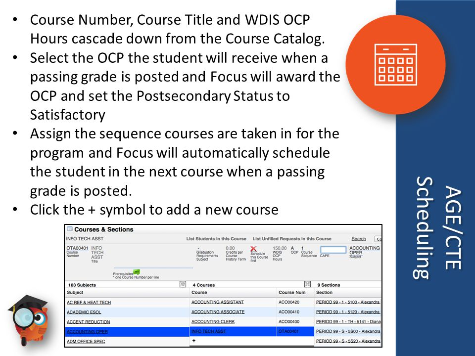 AGE/CTE Scheduling AGE/CTE Scheduling Course Number, Course Title and WDIS OCP Hours cascade down from the Course Catalog.