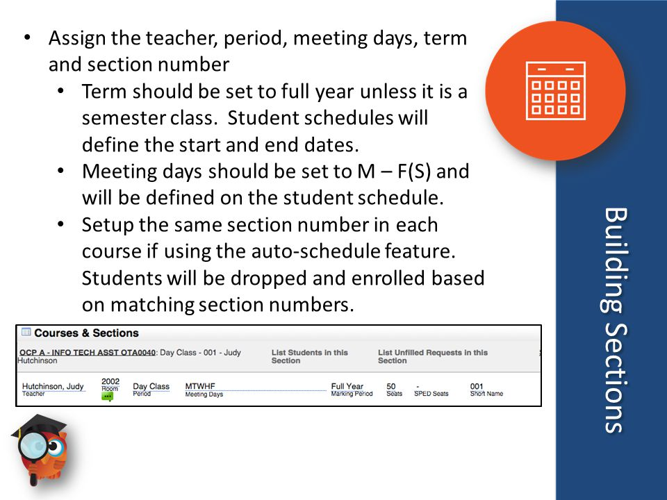 Building Sections Assign the teacher, period, meeting days, term and section number Term should be set to full year unless it is a semester class.