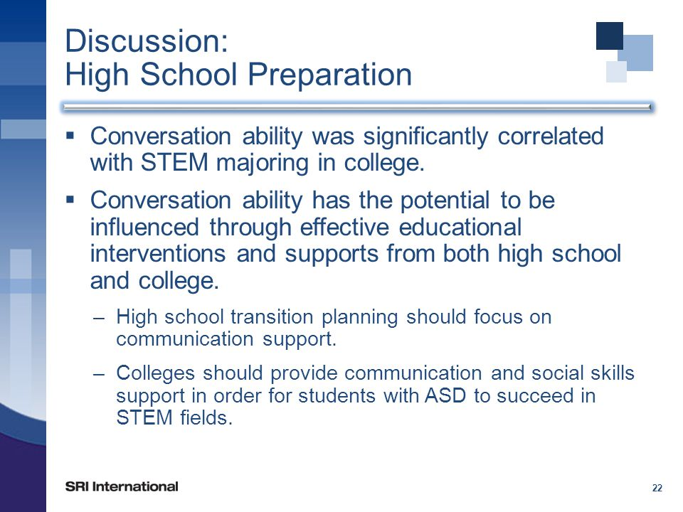 Discussion: High School Preparation  Conversation ability was significantly correlated with STEM majoring in college.