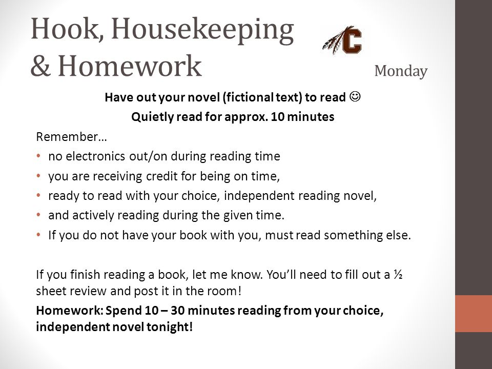 Hook, Housekeeping & Homework Monday Have out your novel (fictional text) to read Quietly read for approx.