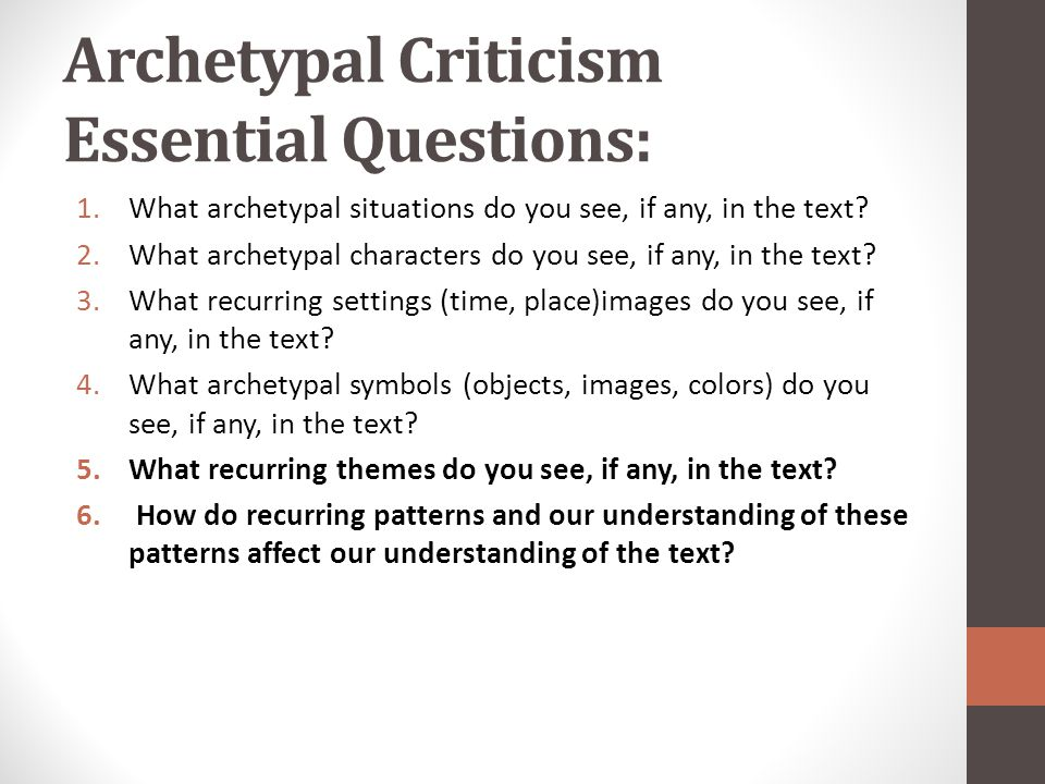 Archetypal Criticism Essential Questions: 1.What archetypal situations do you see, if any, in the text.