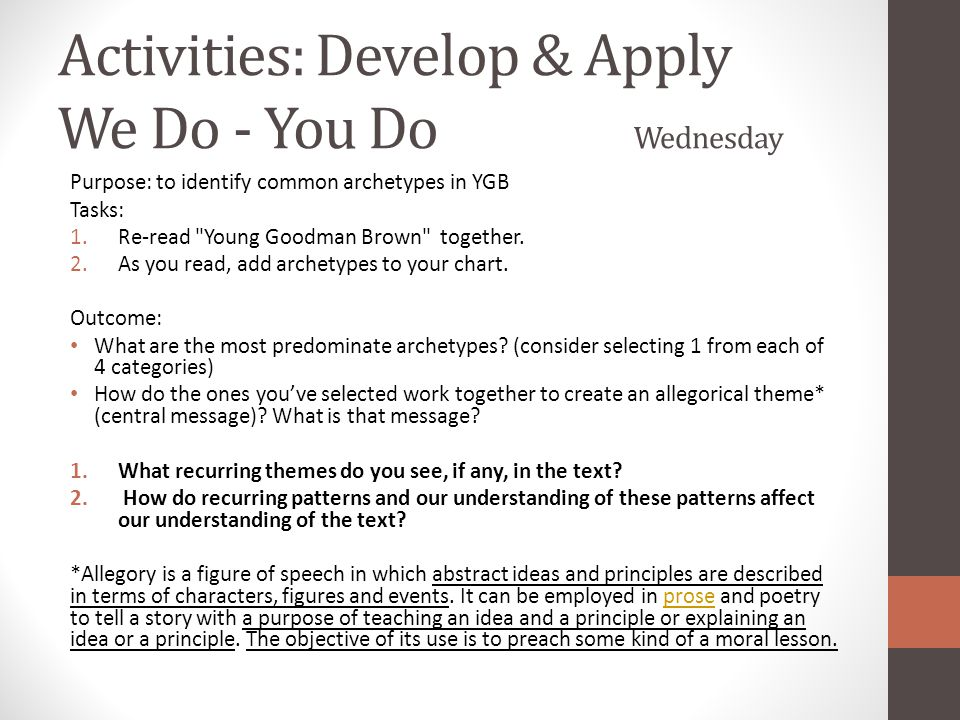 Activities: Develop & Apply We Do - You Do Wednesday Purpose: to identify common archetypes in YGB Tasks: 1.Re-read Young Goodman Brown together.