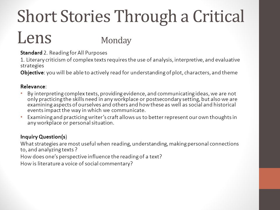 Short Stories Through a Critical Lens Monday Standard 2. Reading for All Purposes 1. Literary criticism of complex texts requires the use of analysis,