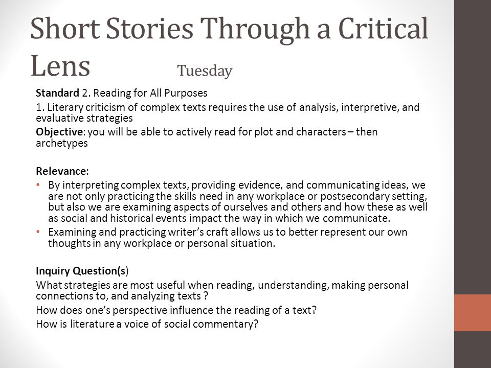 Short Stories Through a Critical Lens Tuesday Standard 2. Reading for All Purposes 1. Literary criticism of complex texts requires the use of analysis