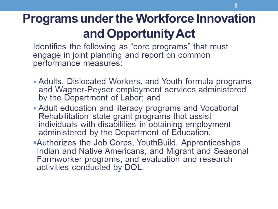 "Programs under the Workforce Innovation and Opportunity Act Identifies the following as ""core programs"" that must engage in joint planning and report"