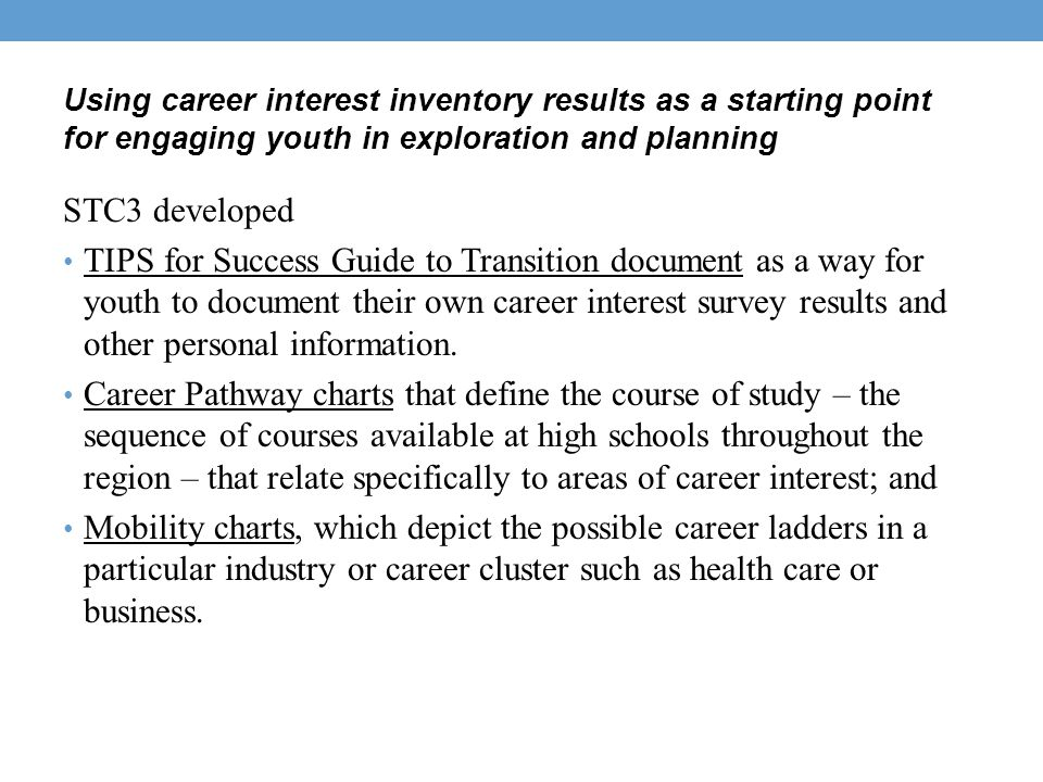 Using career interest inventory results as a starting point for engaging youth in exploration and planning STC3 developed TIPS for Success Guide to Tr