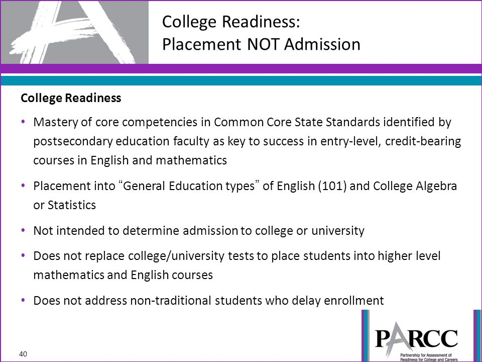College Readiness Mastery of core competencies in Common Core State Standards identified by postsecondary education faculty as key to success in entry