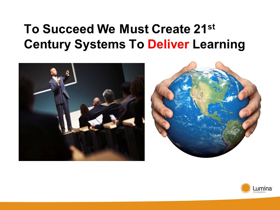 To Succeed We Must Create 21 st Century Systems To Deliver Learning