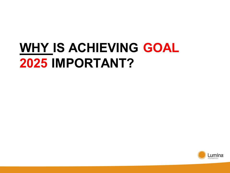 WHY IS ACHIEVING GOAL 2025 IMPORTANT