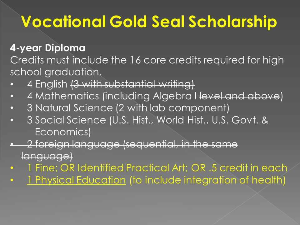 Vocational Gold Seal Scholarship 4-year Diploma Credits must include the 16 core credits required for high school graduation.