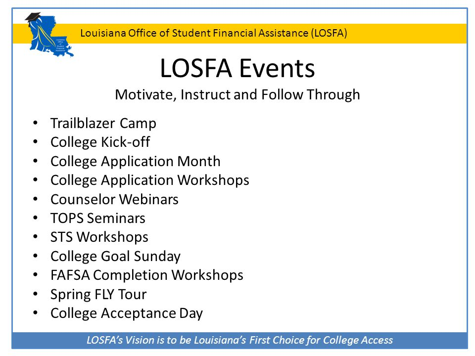 LOSFA's Vision is to be Louisiana's First Choice for College Access Louisiana Office of Student Financial Assistance (LOSFA) LOSFA Events Motivate, In
