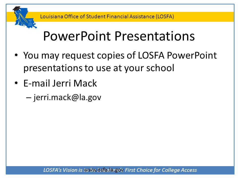 LOSFA's Vision is to be Louisiana's First Choice for College Access Louisiana Office of Student Financial Assistance (LOSFA) PowerPoint Presentations