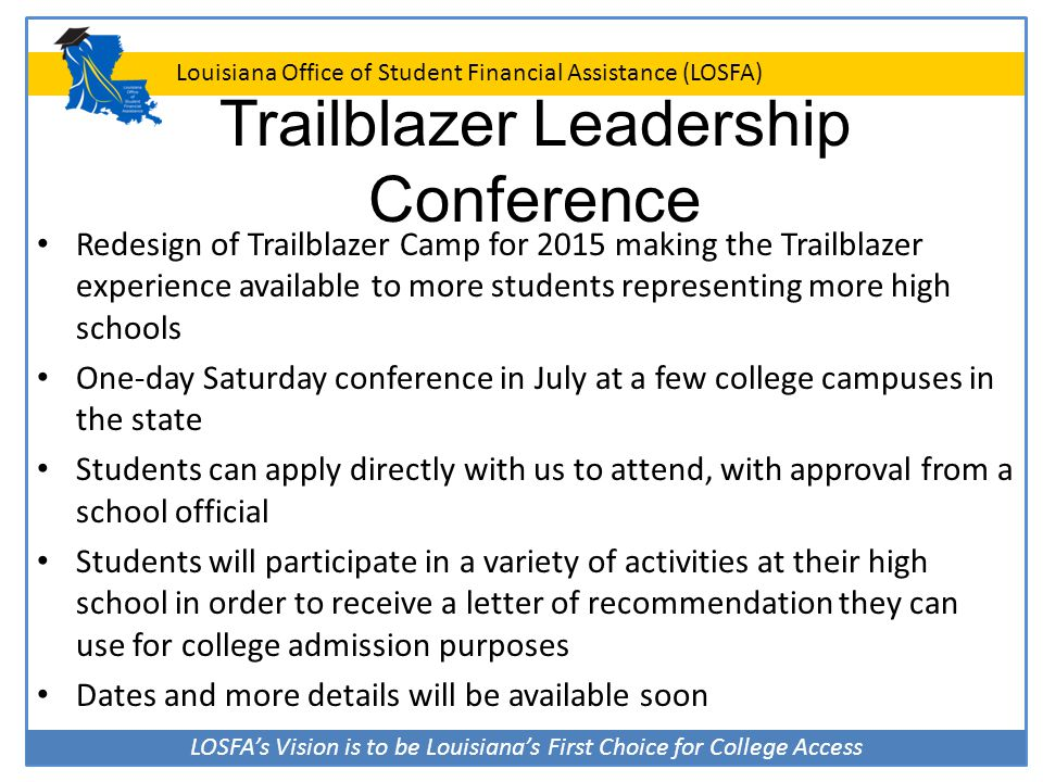 LOSFA's Vision is to be Louisiana's First Choice for College Access Louisiana Office of Student Financial Assistance (LOSFA) Trailblazer Leadership Co