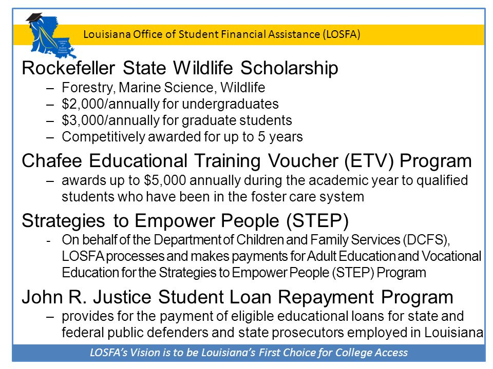 LOSFA's Vision is to be Louisiana's First Choice for College Access Louisiana Office of Student Financial Assistance (LOSFA) LOSFA Social Media Sites http://www.facebook.com/LOSFA http://www.twitter.com/LOSFA http://www.youtube.com/LOSFA1000 http://instagram.com/losfa001