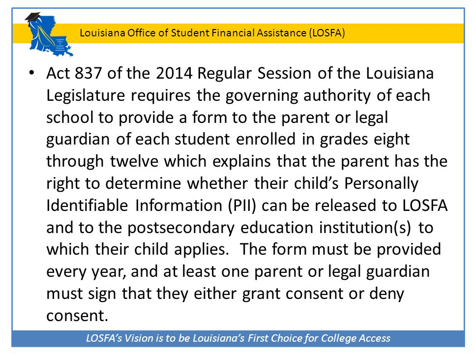LOSFA's Vision is to be Louisiana's First Choice for College Access Louisiana Office of Student Financial Assistance (LOSFA) Act 837 of the 2014 Regul