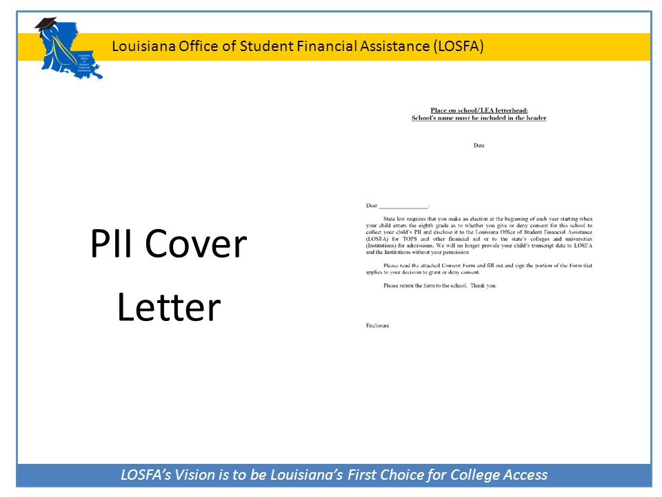 LOSFA's Vision is to be Louisiana's First Choice for College Access Louisiana Office of Student Financial Assistance (LOSFA) PII Cover Letter