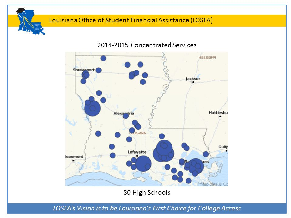 LOSFA's Vision is to be Louisiana's First Choice for College Access Louisiana Office of Student Financial Assistance (LOSFA) 2014-2015 Concentrated Se