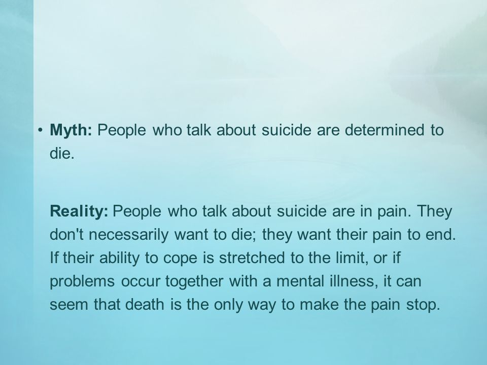 Myth: People who talk about suicide are determined to die.