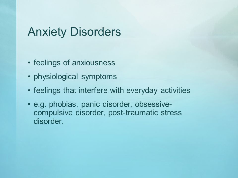 Anxiety Disorders feelings of anxiousness physiological symptoms feelings that interfere with everyday activities e.g.