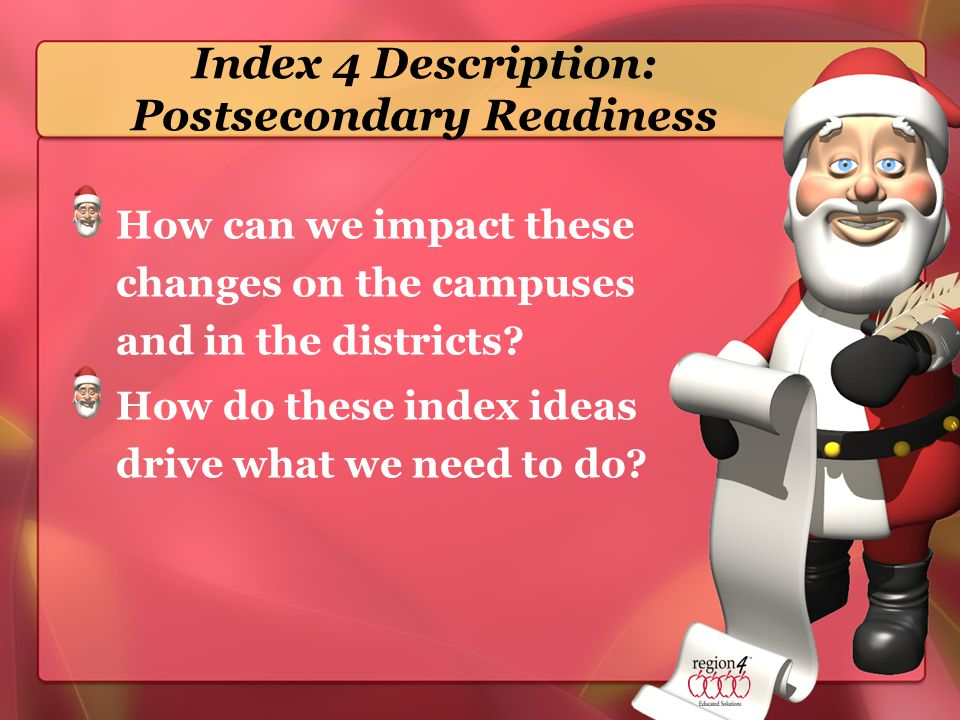 Index 4 Description: Postsecondary Readiness How can we impact these changes on the campuses and in the districts.