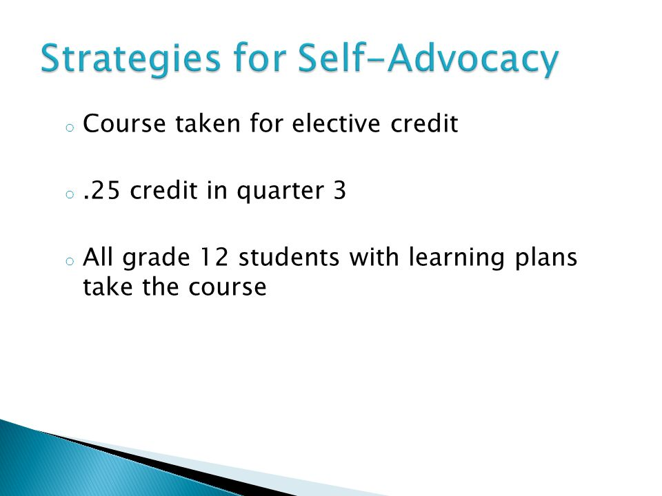o Course taken for elective credit o.25 credit in quarter 3 o All grade 12 students with learning plans take the course