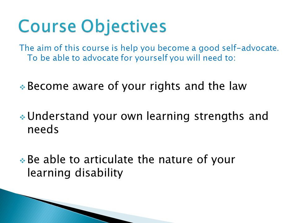 The aim of this course is help you become a good self-advocate.