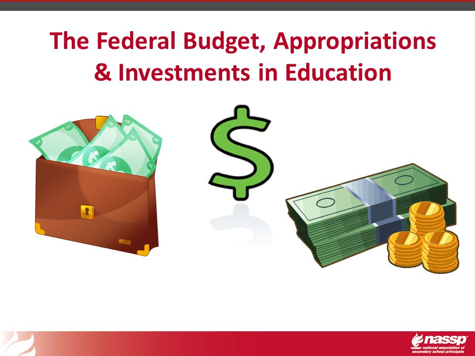 The Federal Budget, Appropriations & Investments in Education