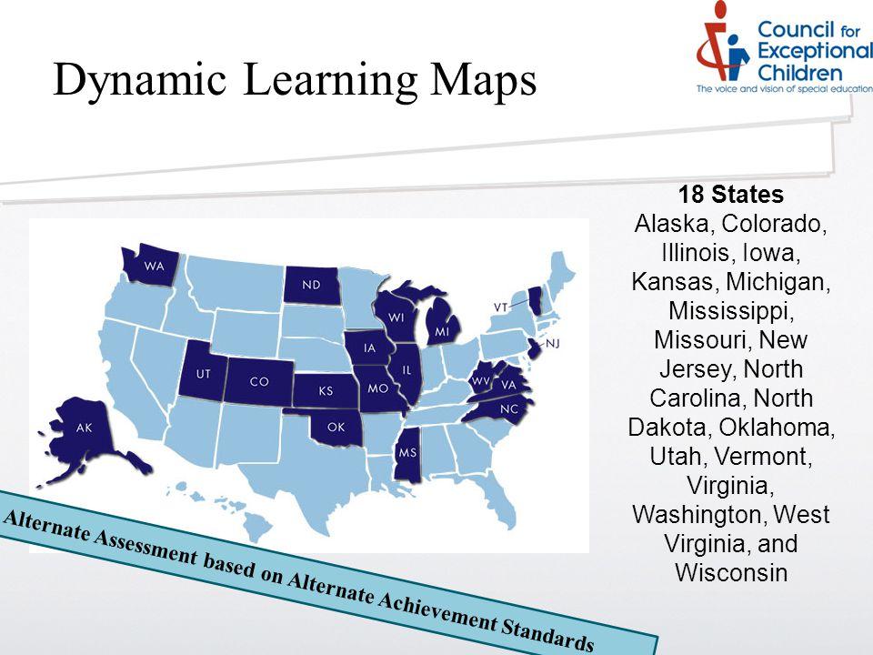 18 States Alaska, Colorado, Illinois, Iowa, Kansas, Michigan, Mississippi, Missouri, New Jersey, North Carolina, North Dakota, Oklahoma, Utah, Vermont, Virginia, Washington, West Virginia, and Wisconsin Alternate Assessment based on Alternate Achievement Standards Dynamic Learning Maps