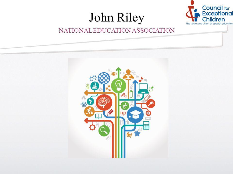 John Riley NATIONAL EDUCATION ASSOCIATION