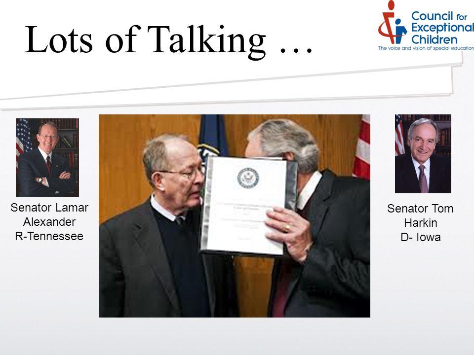 Senator Lamar Alexander R-Tennessee Senator Tom Harkin D- Iowa Lots of Talking …