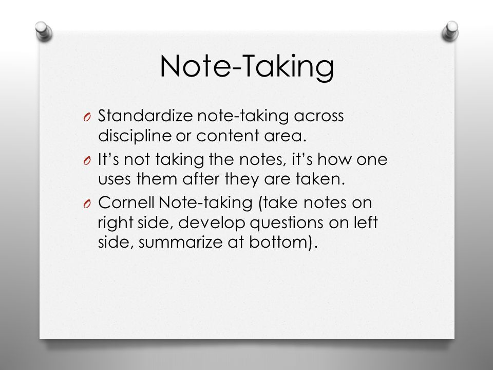 Note-Taking O Standardize note-taking across discipline or content area. O It's not taking the notes, it's how one uses them after they are taken. O C