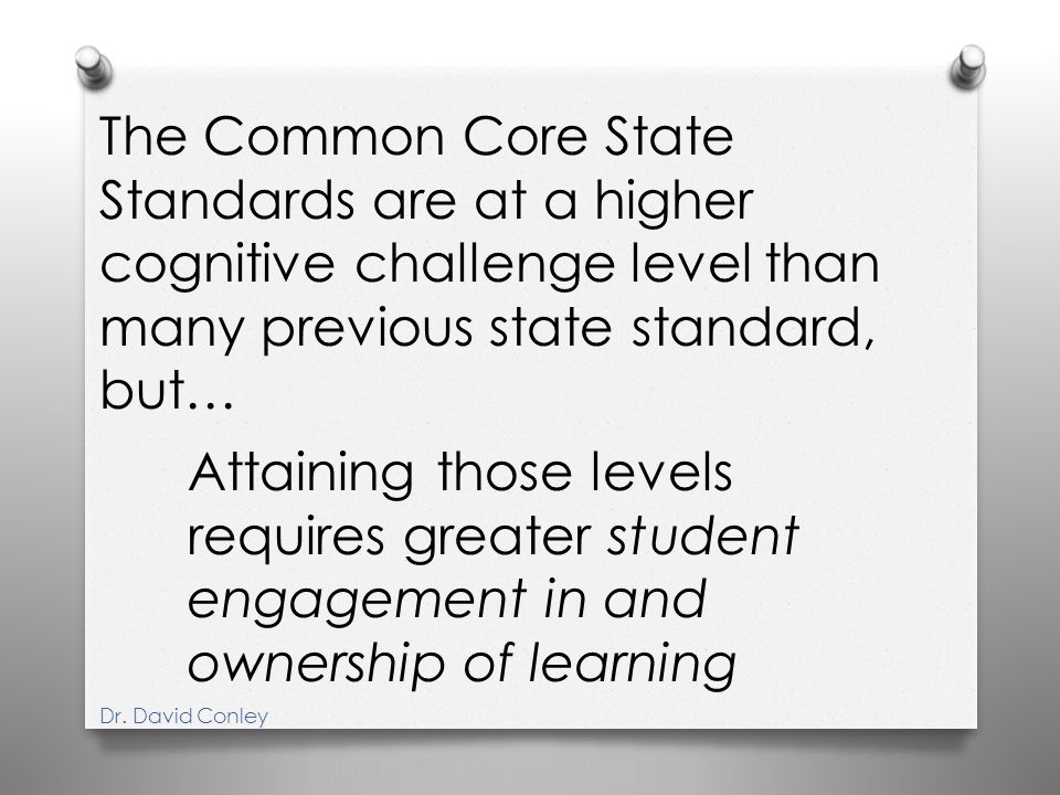 Attaining those levels requires greater student engagement in and ownership of learning The Common Core State Standards are at a higher cognitive chal