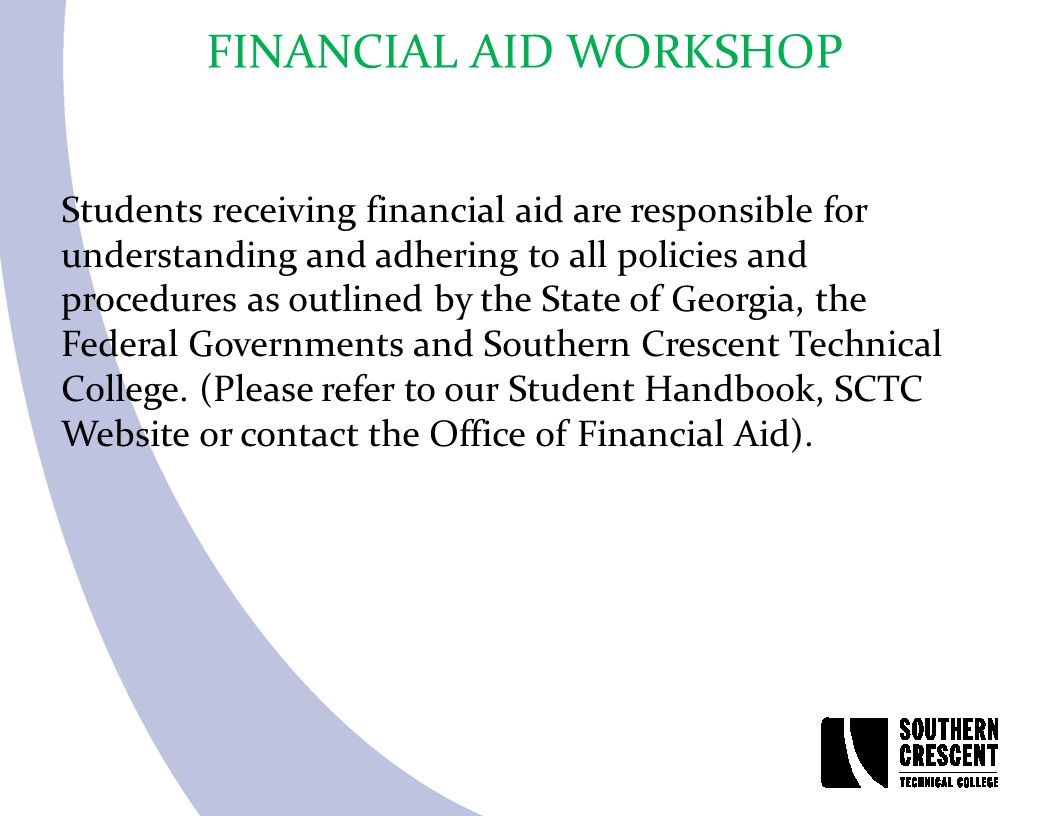 Students receiving financial aid are responsible for understanding and adhering to all policies and procedures as outlined by the State of Georgia, th