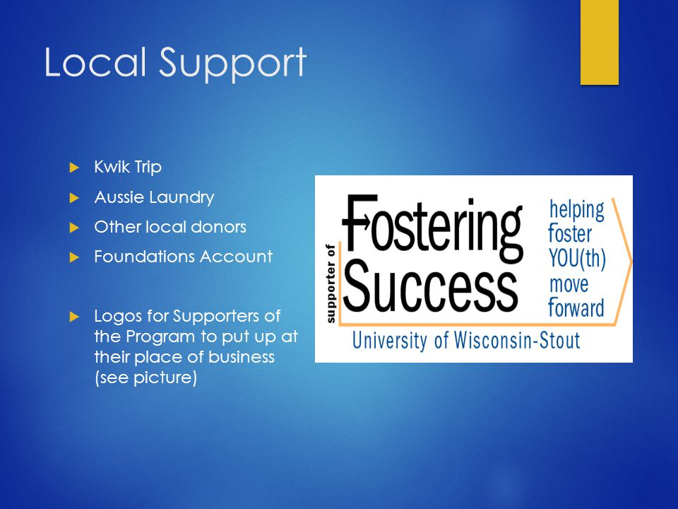 Local Support  Kwik Trip  Aussie Laundry  Other local donors  Foundations Account  Logos for Supporters of the Program to put up at their place of business (see picture)