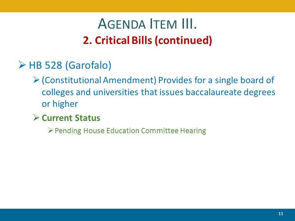 A GENDA I TEM III. 2. Critical Bills (continued)  HB 528 (Garofalo)  (Constitutional Amendment) Provides for a single board of colleges and universi