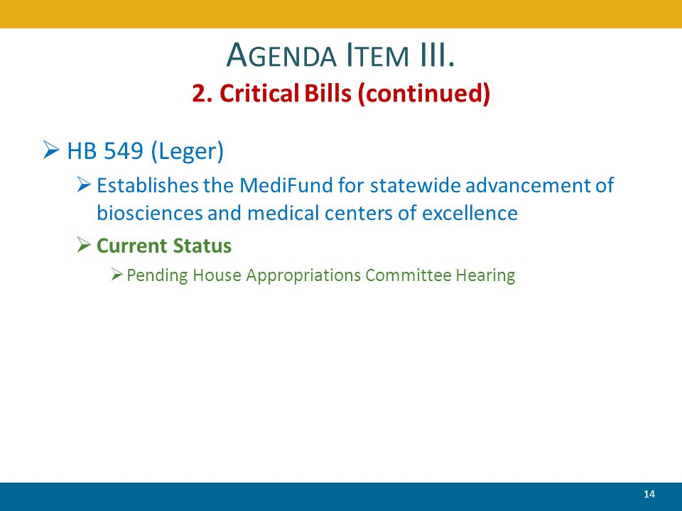 A GENDA I TEM III. 2. Critical Bills (continued)  HB 549 (Leger)  Establishes the MediFund for statewide advancement of biosciences and medical cent