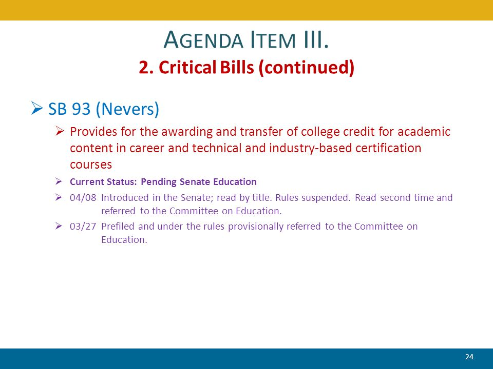 A GENDA I TEM III. 2. Critical Bills (continued)  SB 93 (Nevers)  Provides for the awarding and transfer of college credit for academic content in c