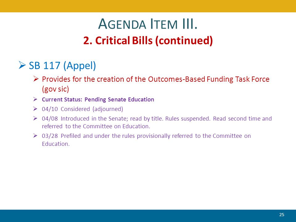 A GENDA I TEM III. 2. Critical Bills (continued)  SB 117 (Appel)  Provides for the creation of the Outcomes-Based Funding Task Force (gov sic)  Cur