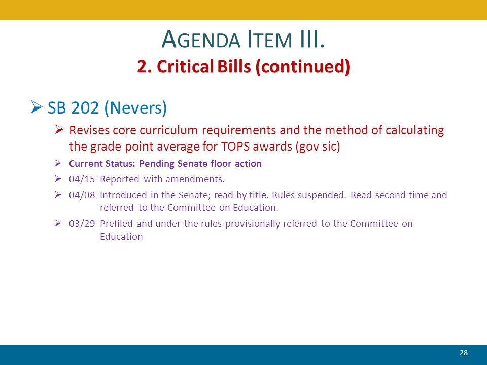 A GENDA I TEM III. 2. Critical Bills (continued)  SB 202 (Nevers)  Revises core curriculum requirements and the method of calculating the grade poin
