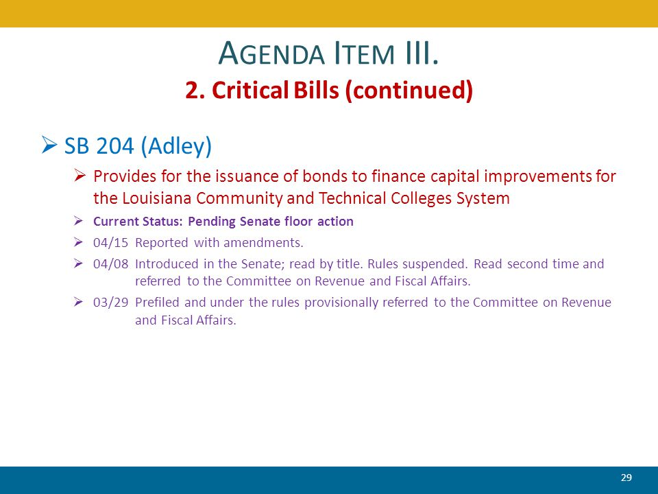 A GENDA I TEM III. 2. Critical Bills (continued)  SB 204 (Adley)  Provides for the issuance of bonds to finance capital improvements for the Louisia